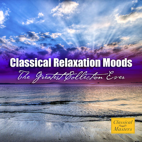 Play & Download Classical Relaxation Moods - The Greatest Collection Ever by Various Artists | Napster