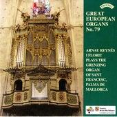 Play & Download Great European Organs No. 79 / The Grenzing Organ of Sant Francesc, Palma de Mallorca by Arnau Reynes I Florit | Napster