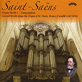 Play & Download Saint Saens - Complete Organ Works, Volume 1 - Transcriptions by Gerard Brooks | Napster
