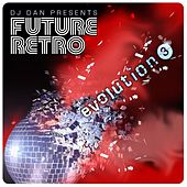 DJ Dan Presents Future Retro: Evolution 3 by DJ Dan