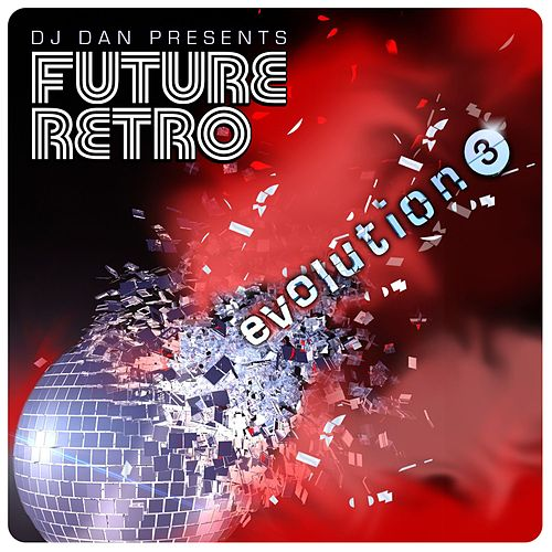 Play & Download DJ Dan Presents Future Retro: Evolution 3 by DJ Dan | Napster