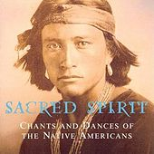 Chants And Dances Of The Native Americans by Sacred Spirit