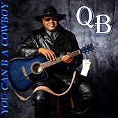 Play & Download You Can Be A Cowboy by Q.B. | Napster