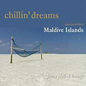 Chillin' Dreams Maldive Islands (Finest Chill and Lounge) by Various Artists