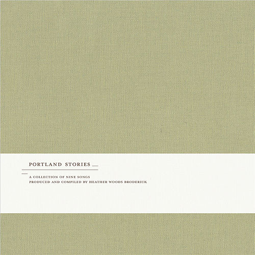 Portland Stories - A Collection Of Nine Songs Produced And Compiled By Heather Woods Broderick by Various Artists