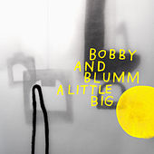 A Little Big by Bobby And Blumm