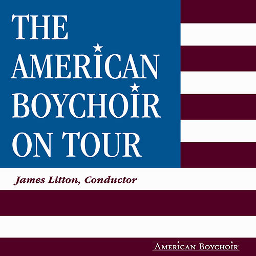 Play & Download The American Boy Choir On Tour by American Boychoir | Napster