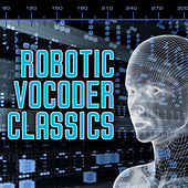 Play & Download Robotic Vocoder Classics by Various Artists | Napster