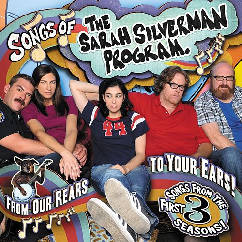 Songs Of The Sarah Silverman Program: From Our Rears To Your Ears! by Various Artists