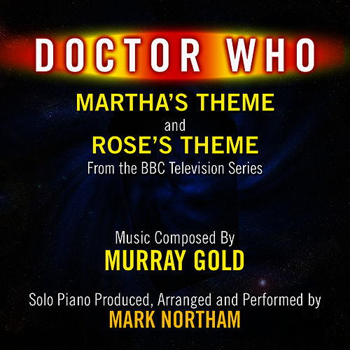 Martha's Theme and Rose's Theme from the Bbc TV Series 'Doctor Who' (feat. Mark Northam) by Murray Gold