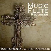 Play & Download Music Flute Recorder - Instrumental Christian Music by Christian Songs Music | Napster