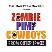 Zombie Pimp Cowboys From Outer Space! by The Man From RavCon
