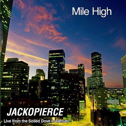 Play & Download Mile High - Live from the Soiled Dove In Denver by Jackopierce | Napster