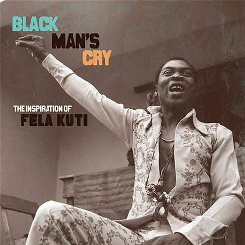 Play & Download Black Man's Cry: The Influence and Inspiration of Fela Kuti by Various Artists | Napster