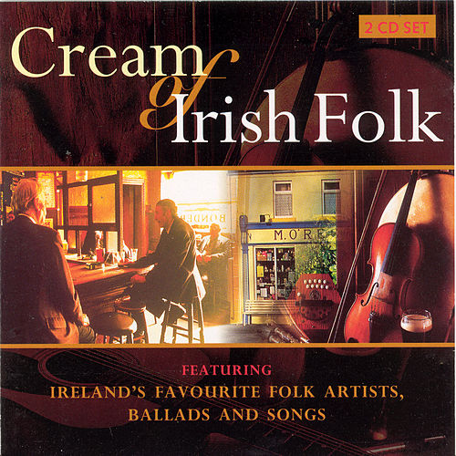 Cream Of Irish Folk by Various Artists