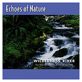 Wilderness River by Echoes of Nature