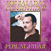 Play & Download Mis Baladas Consentidas Vol.1 by Pepe Aguilar | Napster