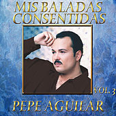 Play & Download Mis Baladas Consentidas Vol.3 by Pepe Aguilar | Napster