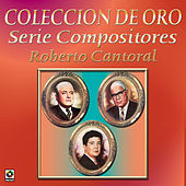 Play & Download Coleccion de Oro Serie Compositores Roberto Cantoral by Various Artists | Napster