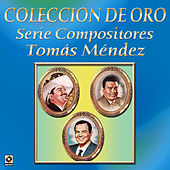 Coleccion de Oro Serie Compositores Tomas Mendez by Various Artists