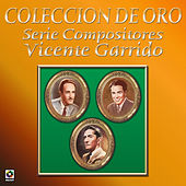 Coleccion de Oro Serie Compositores Vicente Garrido by Various Artists
