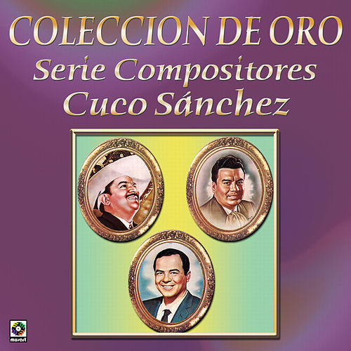 Play & Download Coleccion de Oro Serie Compositores Cuco Sanchez by Various Artists | Napster