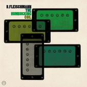 Play & Download The Humbucking Coil by B. Fleischmann | Napster