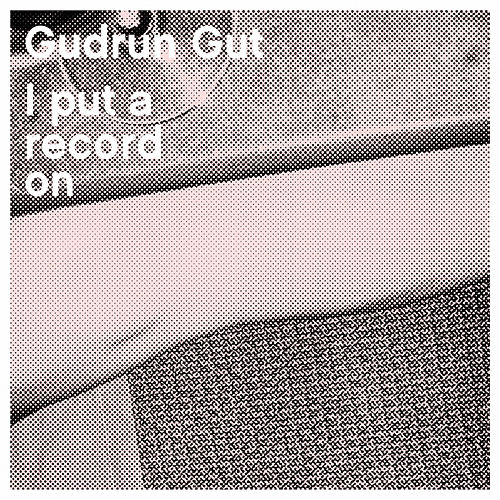 Play & Download I Put a Record On by Gudrun Gut | Napster