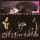 Play & Download Live in Exile by The Chrome Cranks | Napster