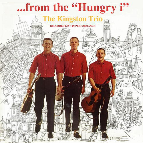From The Hungry I by The Kingston Trio