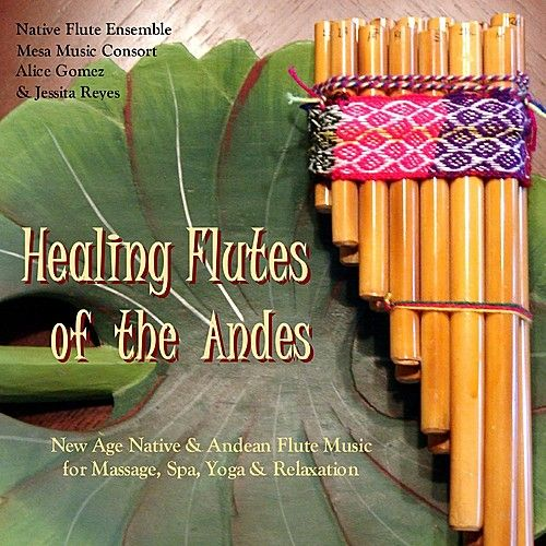 Healing Flutes of the Andes (Native American Flute & Andean Panpipes for Massage, Yoga, Spas & Relaxation) by Various Artists