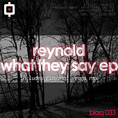 Play & Download What They Say Ep by Reynold | Napster