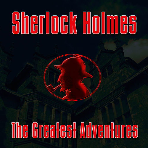 The Greatest Adventures by Sherlock Holmes