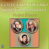 Coleccion de Oro Serie Compositores Pedro Flores by Various Artists