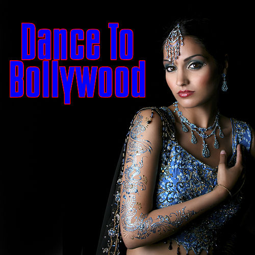 Play & Download Dance To Bollywood by Various Artists | Napster