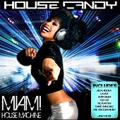 Play & Download House Candy - Miami House Machine by Various Artists | Napster
