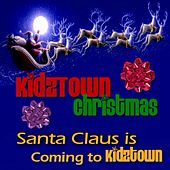 KidzTown Christmas: Santa Claus Is Coming To KidzTown! by KidzTown Kids