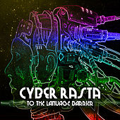 Play & Download Cyber Rasta to the Language Barrier by Various Artists | Napster