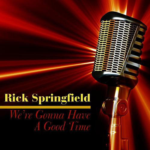 We're Gonna Have A Good Time by Rick Springfield