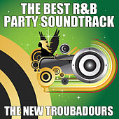 Play & Download The Best R&B Party Soundtrack by The New Troubadours | Napster