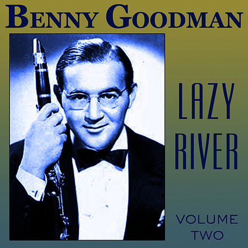 Play & Download Lazy River Vol 2 by Benny Goodman | Napster