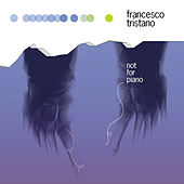Not For Piano by Francesco Tristano