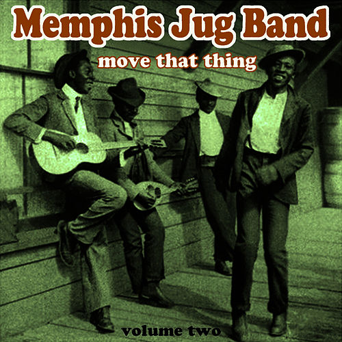 Play & Download Move That Thing Vol 2 by Memphis Jug Band | Napster