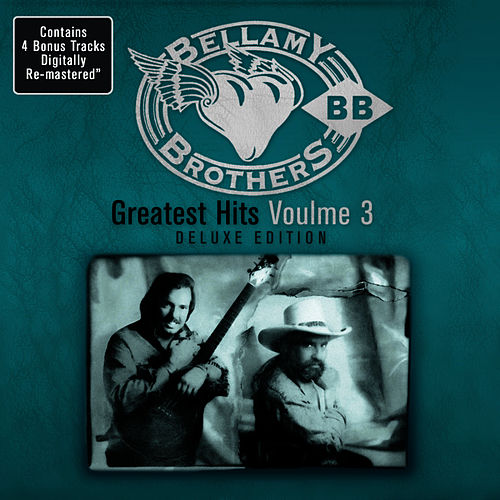 Greatest Hits Volume 3: Deluxe Edition by Bellamy Brothers