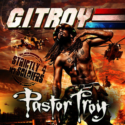 G.I. Troy: Strictly For My Soldiers by Pastor Troy