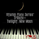 Play & Download Vitamin Piano Series Tribute to Twilight: New Moon - EP by Vitamin Piano Series | Napster