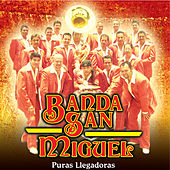 Play & Download Puras Llegadoras by Banda San Miguel | Napster