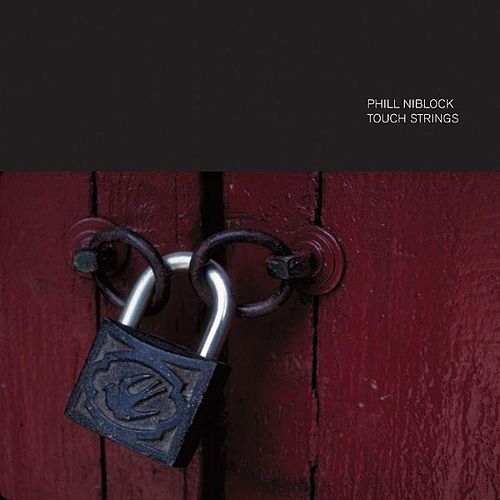 Play & Download Touch Strings by Phill Niblock | Napster