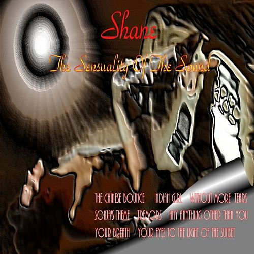 Play & Download The Sensuality of the Sound by Shane | Napster