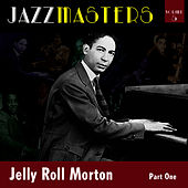 Jazzmasters Vol 5 - Jelly Roll Morton - Part 1 by Jelly Roll Morton